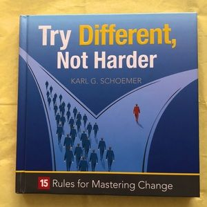 Try Different, Not Harder by Karl G Schoemer